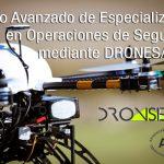 Curso Avanzado de Especialización en Operaciones de Seguridad DRONES / RPAS. Piloto de Drones en Seguridad
