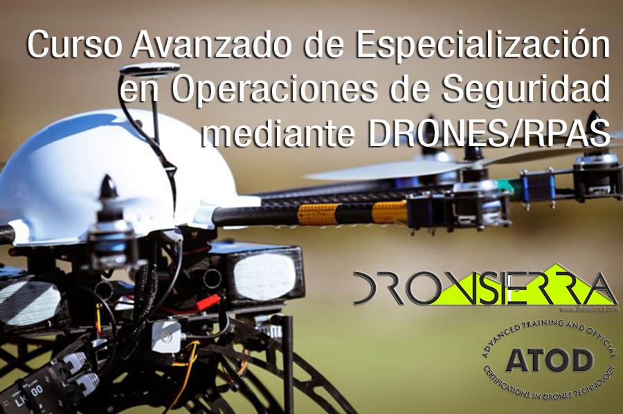 Curso Avanzado de Especialización en Operaciones de Seguridad DRONES / RPAS / UAS. Piloto de Drones en Seguridad * NORMATIVA EUROPEA *