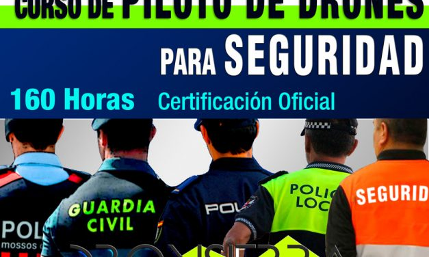 Curso PILOTO DE DRONES Especialista en Seguridad mediante DRONES / RPAS